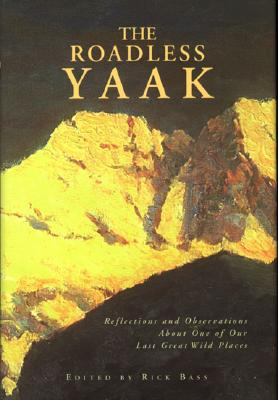 Image for The Roadless Yaak: Reflections and Observations About One of Our Last Great Wild Places
