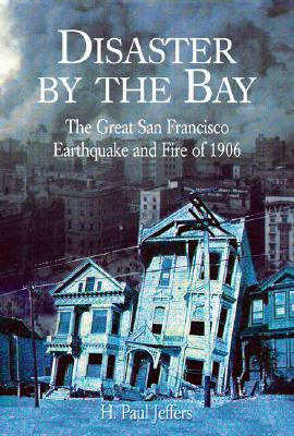 Image for Disaster by the Bay: The Great San Francisco Earthquake and Fire of 1906