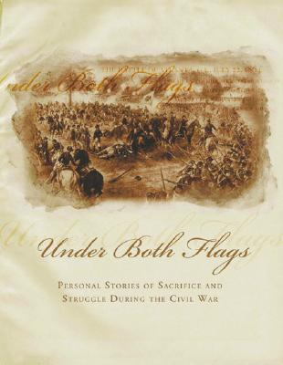 Image for Under Both Flags: Personal Stories of Sacrifice and Struggle During the Civil War