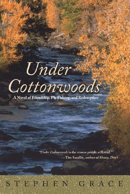 Image for Under Cottonwoods: A Novel Of Friendship, Fly Fishing, And Redemption