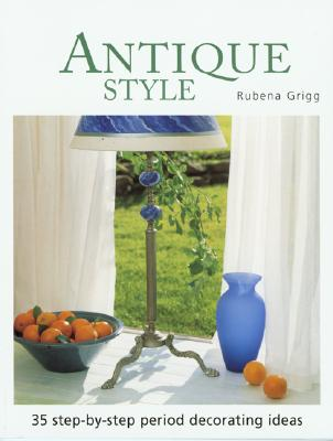 Image for Antique Style: Thirty-five Step-by-Step Period Decorating Ideas