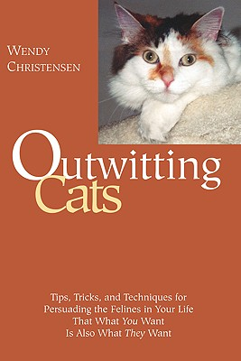 Image for Outwitting Cats: Tips, Tricks and Techniques for Persuading the Felines in Your Life That What YOU Want Is Also What THEY Want