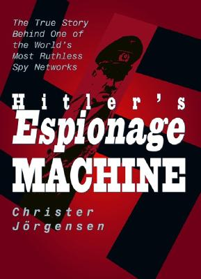 Image for Hitlers Espionage Machine : The True Story Behind 1 of the Worlds Most Ruthless Spy Networks