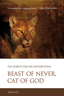 Beast of Never, Cat of God: The Search for the Eastern Puma, Butz, Bob