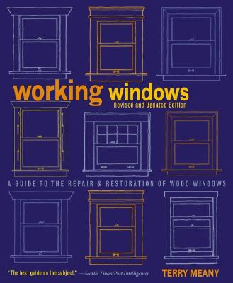 Working Windows Revised and Updated Edition A Guide to the Repair and Restoration of Wood Windows