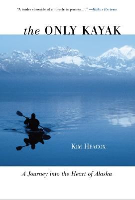 Image for The Only Kayak: A Journey into the Heart of Alaska