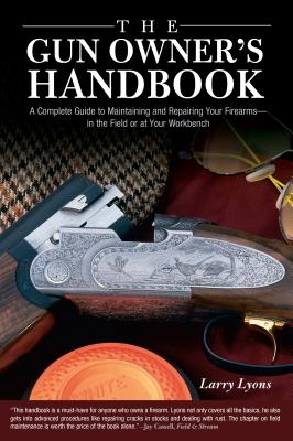 Image for The Gun Owner's Handbook: A Complete Guide to Maintaining and Repairing Your Firearms--in the Field or at Your Workbench