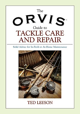 "The Orvis Guide to Tackle Care and Repair: Solid Advice for In-Field or At-Home Maintenance, ""Leeson, Ted"""