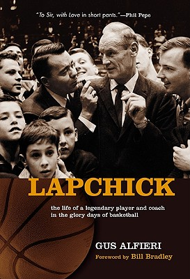 Lapchick The Life of a Legendary Player and Coach In the Glory Days of Basketball, Alfieri, Gus; Bradley, Bill