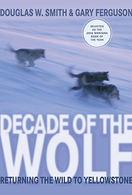 "Decade of the Wolf : Returning the Wild to Yellowstone, ""FERGUSON, GARY, W., DOUGLAS SMITH"""