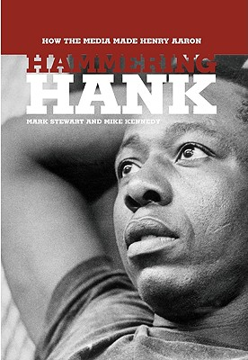 Image for Hammering Hank: How the Media Made Henry Aaron