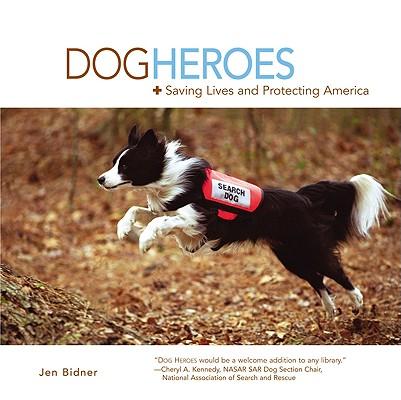 "Dog Heroes: Saving Lives and Protecting America, ""Bidner, Jen"""