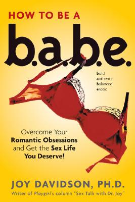 Image for How to Be a Babe: Overcome Your Romantic Obsessions and Get the Sex Life You Deserve
