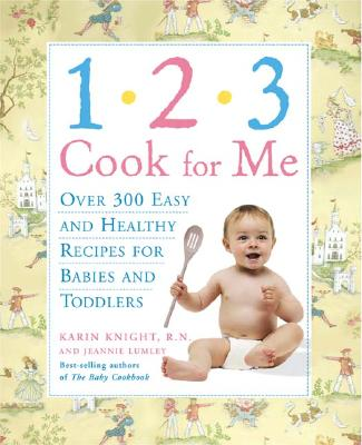 Image for 1,2,3, Cook for Me: Over 300 Quick, Easy, And Healthy Recipes for Babies And Toddlers