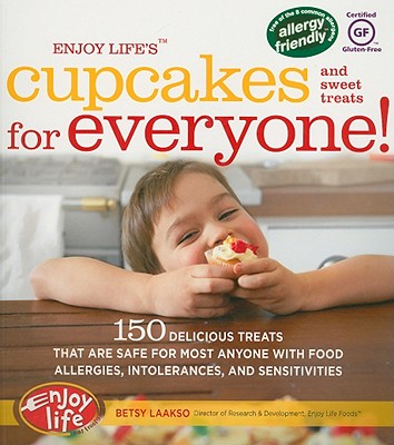 Image for Enjoy Life's(tm) Cupcakes and Sweet Treats for Everyone!: 150 Delicious Treats That Are Safe for Anyone with Food Allergies, Intolerances, and Sensitivities