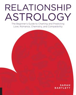 Image for Relationship Astrology: The Beginner's Guide to Charting and Predicting Love, Romance, Chemistry, and Compatibility