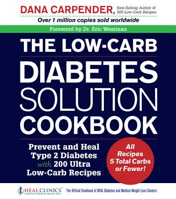 Image for The Low-Carb Diabetes Solution Cookbook: Prevent and Heal Type 2 Diabetes with 200 Ultra Low-Carb Recipes - All Recipes 5 Total Carbs or Fewer!