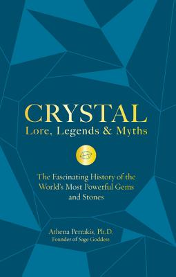 Image for Crystal Lore, Legends & Myths: The Fascinating History of the World's Most Powerful Gems and Stones