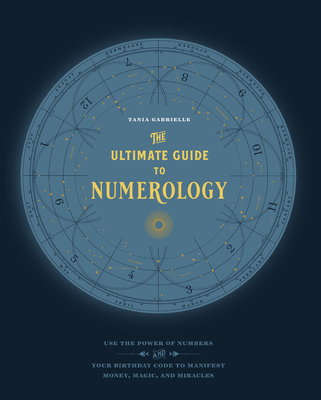 Image for The Ultimate Guide to Numerology: Use the Power of Numbers and Your Birthday Code to Manifest Money, Magic, and Miracles