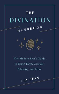 Image for The Divination Handbook: The Modern Seer's Guide to Using Tarot, Crystals, Palmistry and More