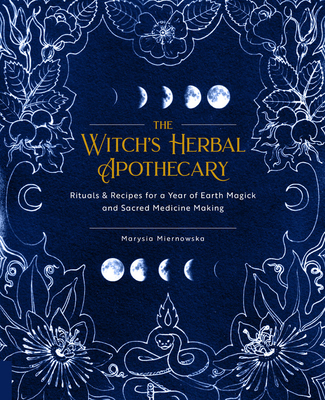 Image for The Witch's Herbal Apothecary: Rituals & Recipes for a Year of Earth Magick and Sacred Medicine Making