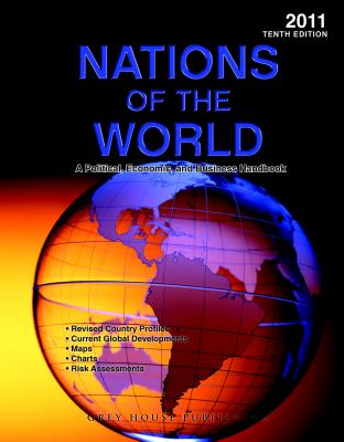 Nations of the World 2011: A Political, Economic & Business Handbook, Richard Gottlieb (Editor)