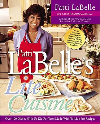 Image for Patti Labelle's Lite Cuisine: Over 100 Dishes with To-Die-For Taste Made with To-Die-For Recipes