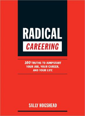 Image for Radical Careering: 100 Truths to Jumpstart Your Job, Your Career, and Your Life