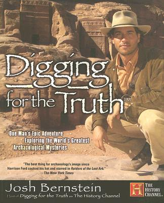 Image for DIGGING FOR THE TRUTH : ONE MAN'S EPIC ADVENTURE EXPLORING WORLD'S GREATEST ARCHAEOLOGICAL MYSTERIE