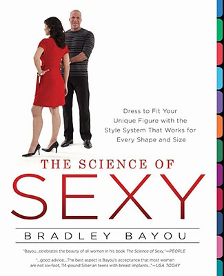 Image for The Science of Sexy: Dress to Fit Your Unique Figure with the Style System That Works for Every Shapeand Size
