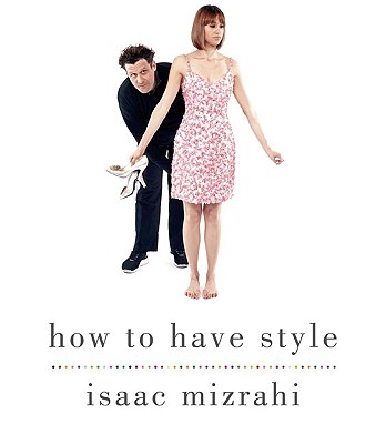HOW TO HAVE STYLE, ISAAC MIZRAHI