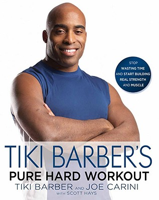 Tiki Barber's Pure Hard Workout: Stop Wasting Time and Start Building Real Strength and Muscle, Tiki Barber, Joe Carini