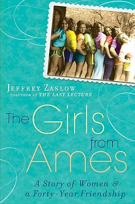 The Girls from Ames: A Story of Women and a Forty-year Friendship, Zaslow, Jeffrey