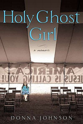 Holy Ghost Girl: A Memoir, Donna M. Johnson