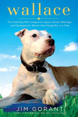 Image for Wallace: The Underdog Who Conquered a Sport, Saved a Marriage, and Championed Pit Bulls-One Flying Disc at a Time