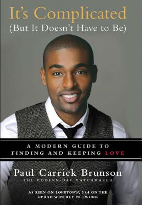 It's Complicated (But It Doesn't Have to Be): A Modern Guide to Finding and Keeping Love, Brunson, Paul Carrick
