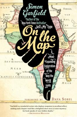 Image for On the Map: A Mind-Expanding Exploration of the Way the World Looks (ALA Notable Books for Adults)