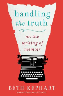 Image for Handling the Truth: On the Writing of Memoir