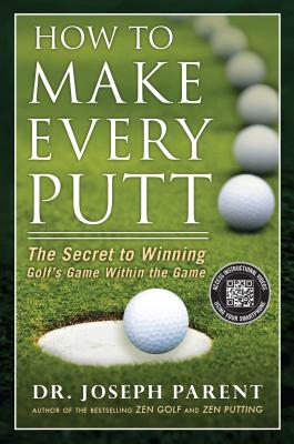 Image for How to Make Every Putt: The Secret to Winning Golf's Game Within the Game