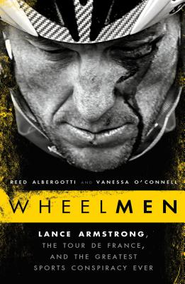 WHEELMEN LANCE ARMSTRONG THE TOUR DE FRANCE AND THE GREATEST SPORTS CONSPIRACY EVER, ALBERGOTTI & O'CONNELL