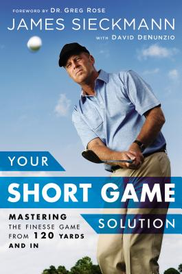 Image for Your Short Game Solution: Mastering the Finesse Game from 120 Yards and In