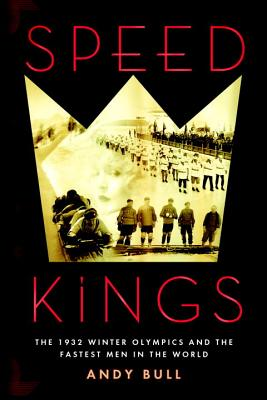 Image for SPEED KINGS THE 1932 WINTER OLYMPICS AND THE FASTEST MEN IN THE WORLD