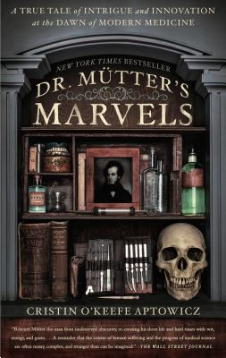 Image for Dr. Mutter's Marvels: A True Tale of Intrigue and Innovation at the Dawn of Modern Medicine