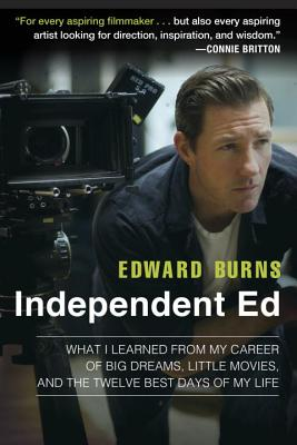 Image for Independent Ed: What I Learned from My Career of Big Dreams, Little Movies, and