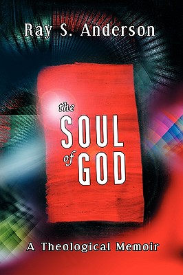 Image for The Soul of God: A Theological Memoir