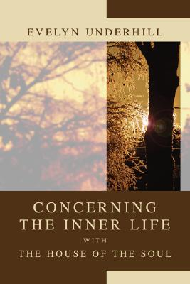 Concerning the Inner Life with the House of the Soul, Evelyn Underhill