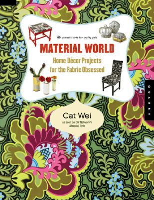 Image for Material World: Home Decor Projects for the Fabric Obsessed (Domestic Arts for Crafty Girls)