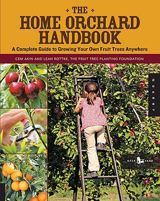 HOME ORCHARD HANDBOOK: A COMPLETE GUIDE TO GROWING YOUR OWN FRUIT TREES ANYWHERE, AKIN, CEM