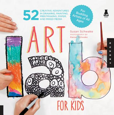 Art Lab for Kids: 52 Creative Adventures in Drawing, Painting, Printmaking, Paper, and Mixed Media-For Budding Artists of All Ages (Lab Series), Schwake, Susan