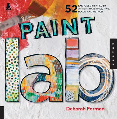 Image for Paint Lab: 52 Exercises inspired by Artists, Materials, Time, Place, and Method (Lab Series)